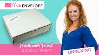 patchworkparcel-unboxing-thepinkenvelope